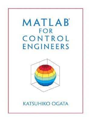 Matlab for Control Engineers By Ogata, Katsuhiko